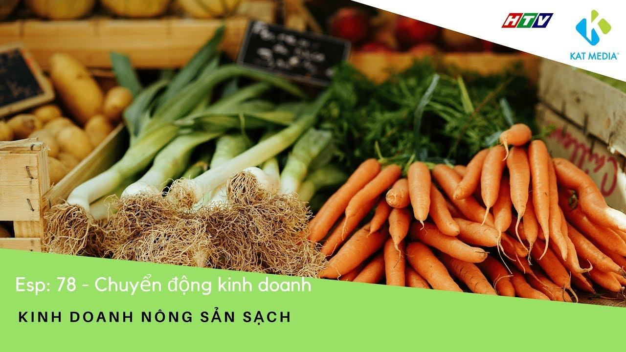 Photo of [CĐKD] Số 78 – Kinh doanh cửa hàng nông sản sạch  mới lạ