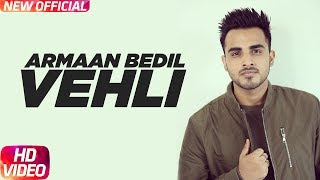Vehli Full Song Armaan Bedil Bachan Bedil Rox A Garry Nawaab Latest Punjabi Song 2017