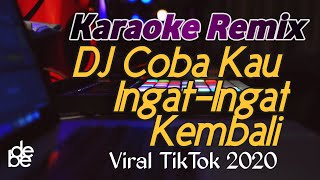 Dj Coba Kau Ingat Ingat Kembali Karaoke Remix Viral Tik Tok 2020