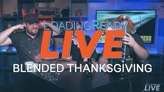 LoadingReadyLIVE Ep28 - Blended Thanksgiving