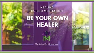 15 Minute Healing Meditation: You Are Your Own Healer / Mindful Movement