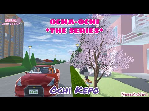 OCHI KEPO || OCHA-OCHI THE SERIES || DRAMA SAKURA SCHOOL SIMULATOR