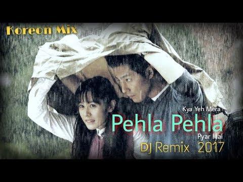 Kya Yeh Mera Pehla Pehla Pyaar Hai Koreon Mix (New Version) 2017