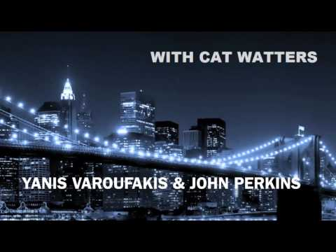 """Cat Watters & YANIS VAROUFAKIS With JOHN PERKINS  """"THEY DECIDED THE POOREST HAD TO BEAR THE BURDEN"""""""