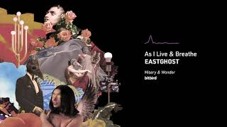 EASTGHOST - As I Live & Breathe