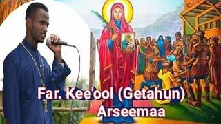 Far. Kee'ool (Getahun), Arseemaa, farfannaa Afaan Oromo,