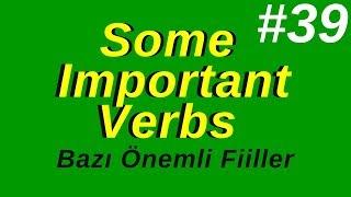 39- Some Important Verbs (Bazı Önemli Fiiller)