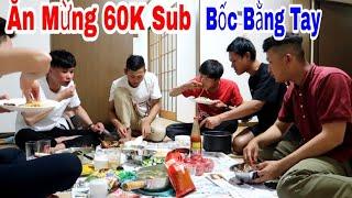 BỐC BẰNG TAY - Ăn Mừng 60K Sub || cuộc sống ở nhật bản || san vlog