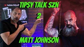 Matt Johnson! My first guest on Tipsy Talk season 2!