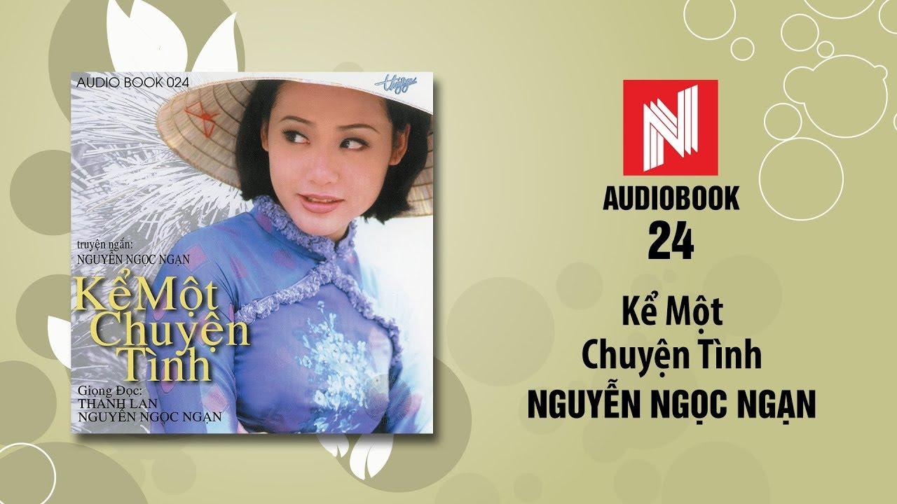 Nguyễn Ngọc Ngạn | Kể Một Chuyện Tình (Audiobook 24)