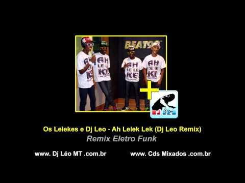 Os Lelekes e Dj Leo - Ah Lelek Lek (Dj Leo Remix) Eletro Funk