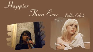 Happier Than Ever - Billie Eilish | Cover sung by me :) |