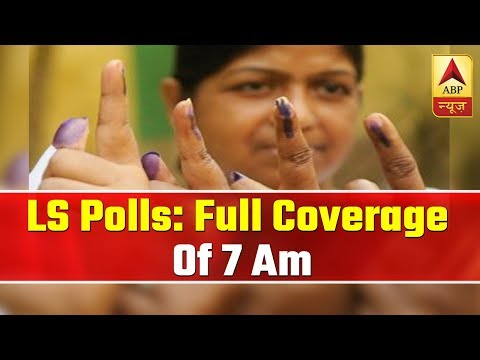 Phase 7 Of Lok Sabha Elections 2019: Full Coverage Of 7 Am | ABP News