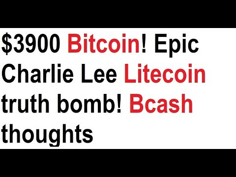 $3900 Bitcoin! Epic Charlie Lee Litecoin truth bomb! Bcash thoughts