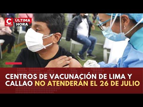 Coronavirus Perú: Centros de vacunación de Lima Metropolitana y Callao no atenderán el  26 de julio