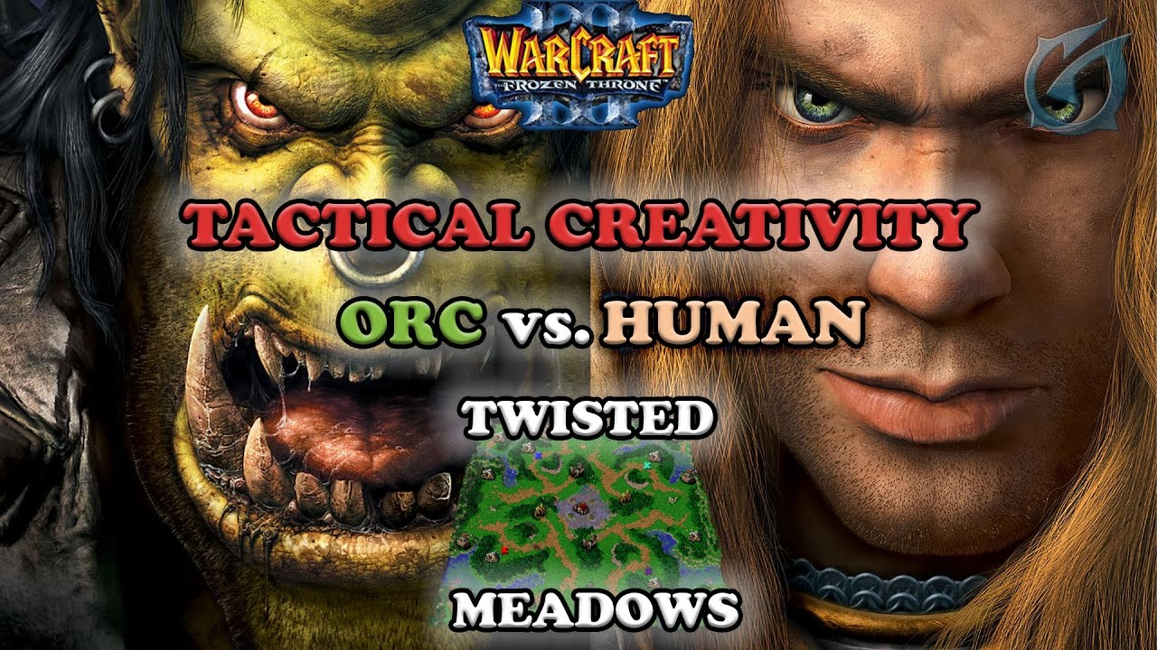Grubby Warcraft 3 The Frozen Throne Orc Vs Human Tactical Creativity Twisted Meadows Youtube