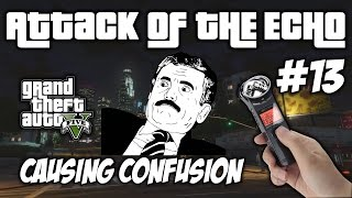 Causing Confusion  - Attack Of The Echo #13 - TROLL GTA V