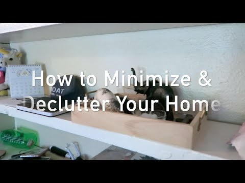 HOW TO DECLUTTER & MINIMIZE YOUR HOME  // Life Update