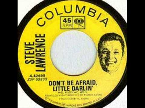 Don't Be Afraid Little Darlin' by Steve Lawrence on 1963 Columbia 45 record.