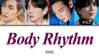Body Rhythm - SHINee(샤이니) 【日本語字幕/カナルビ/歌詞/パート分け/lyrics】