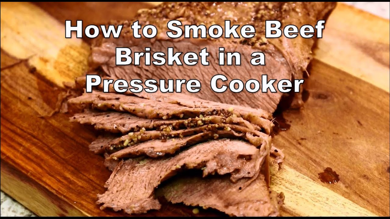 How To Smoke Beef Brisket In A Pressure Cooker Chef