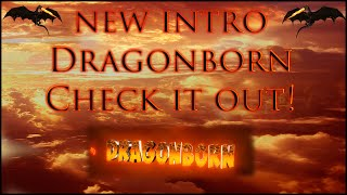New Intro | DragonBorn | Check it out