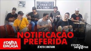 Baixar Notificação Preferida - Zé Neto & Cristiano (cover Grupo Deixestar) #DeixaEmCasa