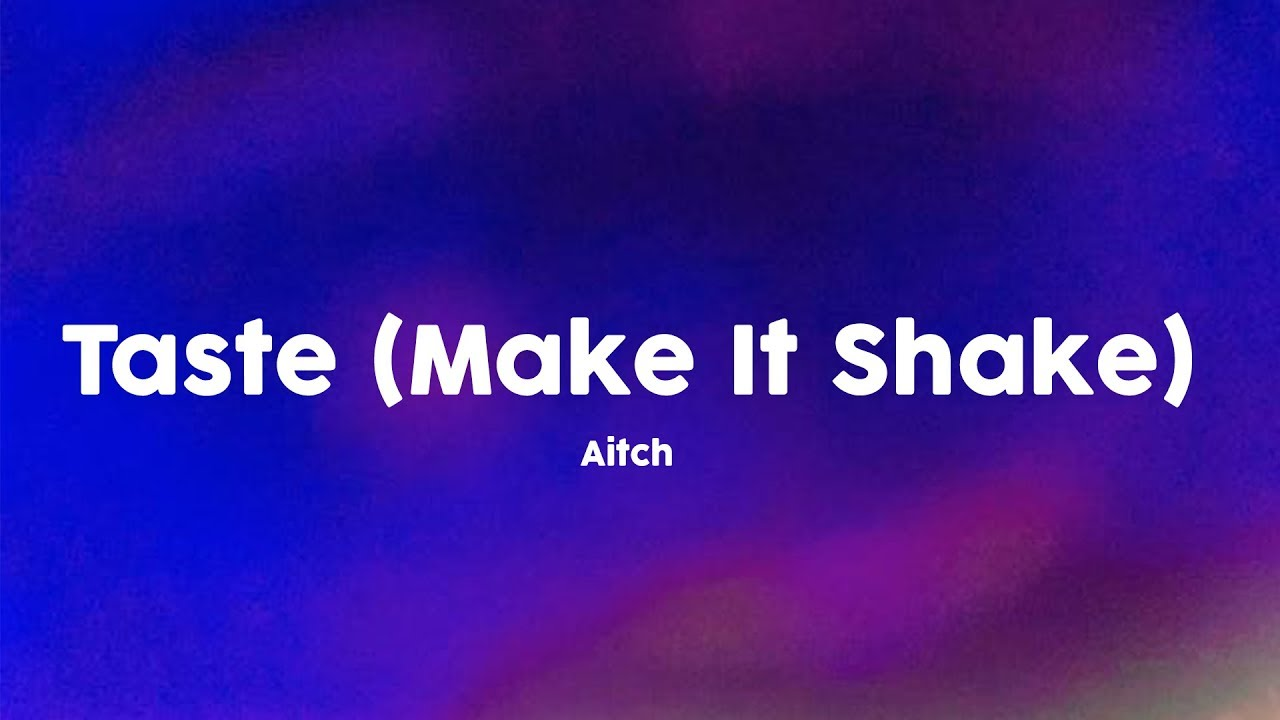 Aitch – Taste (Make It Shake) [Lyrics] 🎤