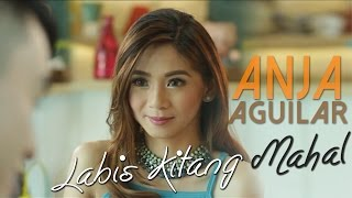 Anja Aguilar — Labis Kitang Mahal [Official Music Video]