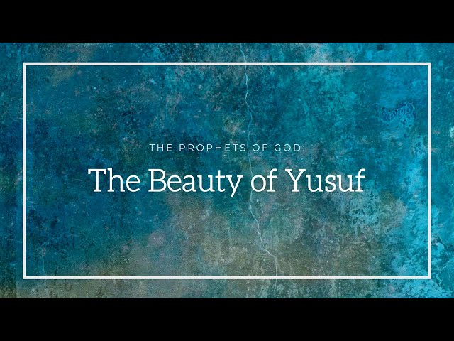 The Prophets of God | The Beauty of Yusuf | Sheikh Azhar Nasser
