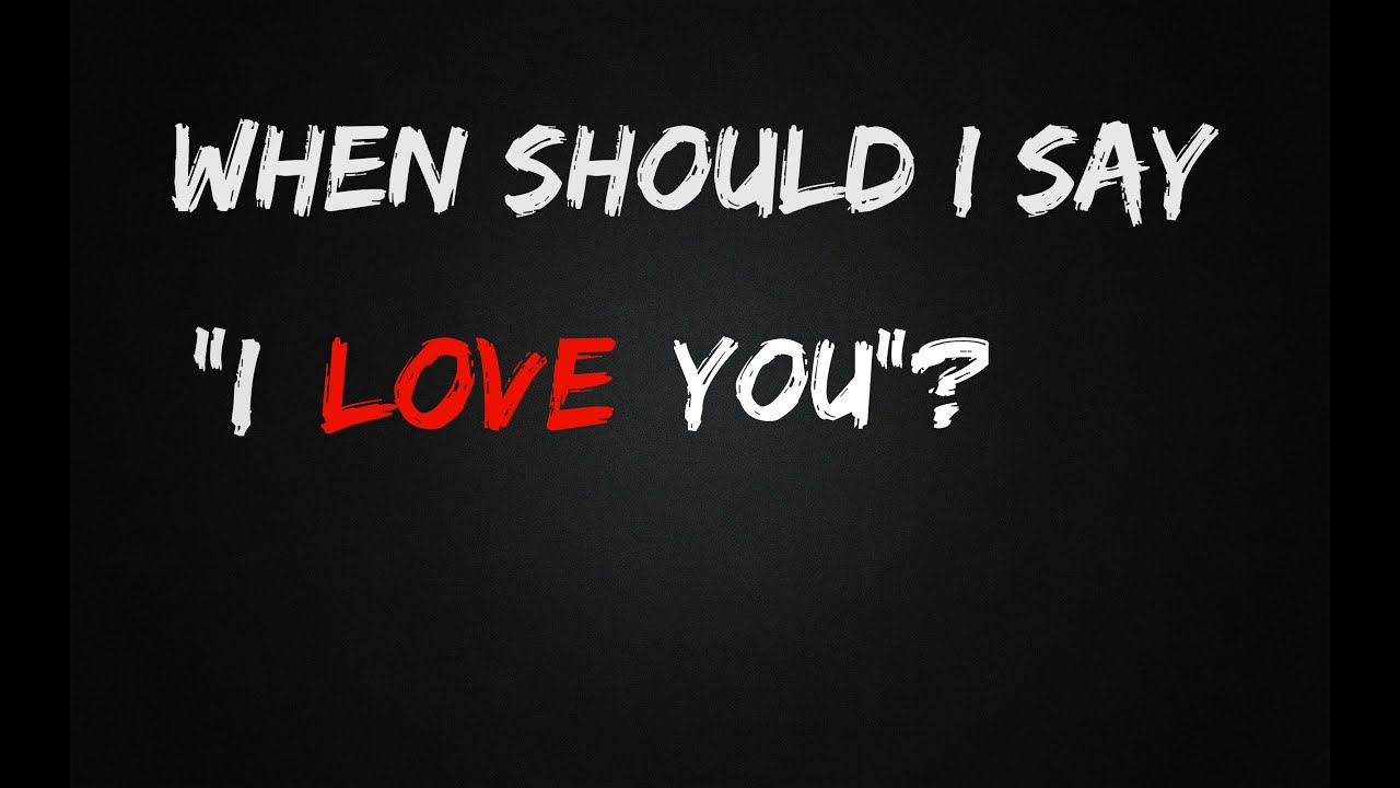 When should I say I love you to my boyfriend or girlfriend? - YouTube