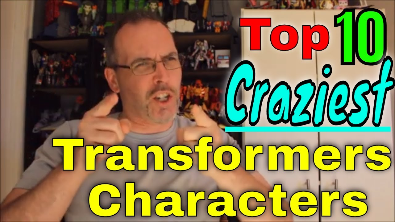 Out of their Minds! GotBot Counts Down: Top 10 CRAZIEST Transformers