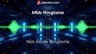 Not Alone Ringtone Mbk Ringtone
