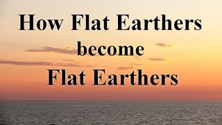 How Flat Earthers become Flat Earthers - DITRH, ODD TV and more