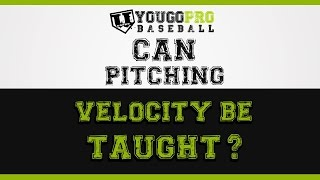Can pitching velocity be taught?