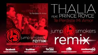 "Thalia ft. Prince Royce ""Te Perdiste Mi Amor"" Jump Smokers Remix"