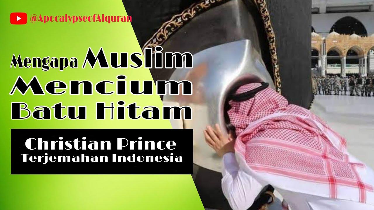 Mengapa Muslim Mencium Batu Hitam   Christian Prince (Terjemahan Indonesia)