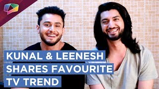Kunal and Leenesh Shares Favourite Tv Trends |Exclusive