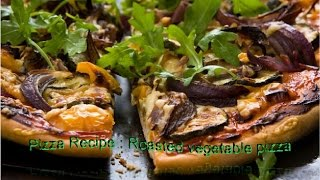 Pizza Recipe : Roasted vegetable pizza