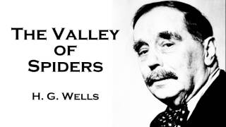 H. G. Wells | The Valley of Spiders Audiobook Short Story