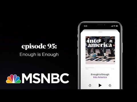 Enough is Enough   Into America Podcast – Ep. 95   MSNBC