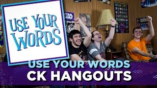 USE YOUR WORDS - CK HANGOUTS