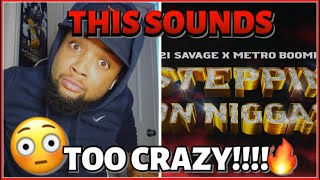 21 Savage x Metro Boomin - Steppin On Niggas | REACTION!