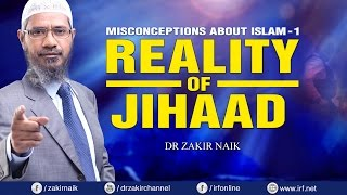 MISCONCEPTIONS ABOUT ISLAM - 1 | REALITY OF JIHAAD - DR ZAKIR NAIK