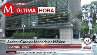 Asaltan Casa de Moneda en CdMx