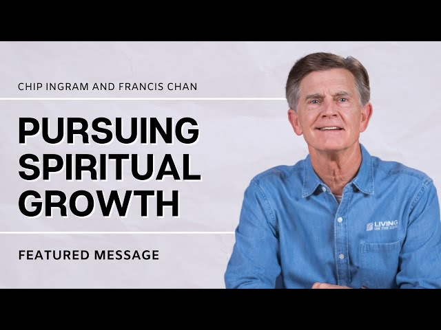 Pursuing Spiritual Growth with Chip Ingram and Francis Chan