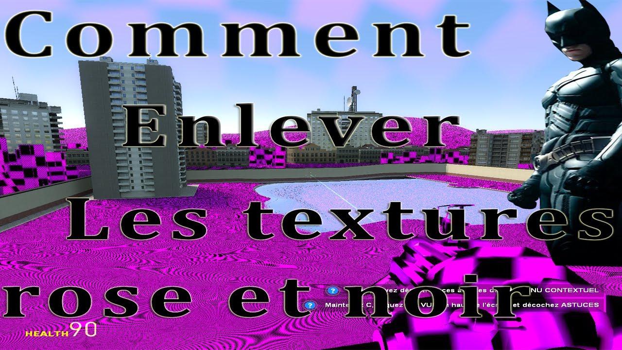 Tuto Garry S Mod Comment Enlever Les Textures Rose Et