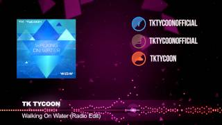 TK Tycoon - Walking on Water ( Original Radio Edit )