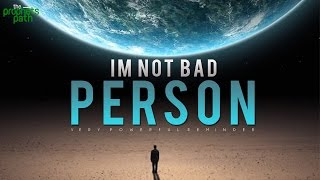 """I'm Not A Bad Person"""