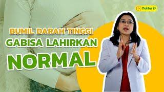 Dokter 24 - BUMIL Darah Tinggi Pengen Lahiran Normal? Cek Sini!